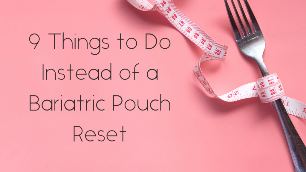 9 Things to Do Instead of a Bariatric Pouch Reset