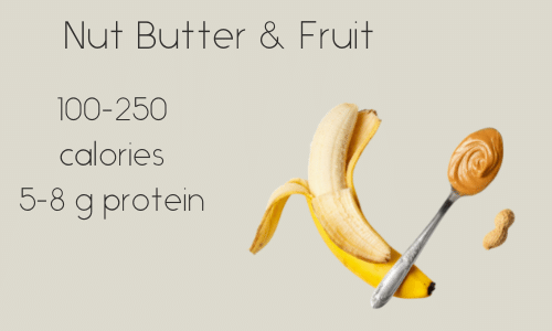 Nut Butter & Fruit 100-250 calories 5-8 g protein