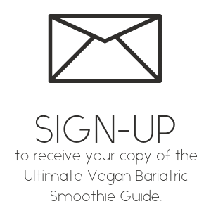 Sign-up to receive your copy of the Ultimate Vegan Bariatric Smoothie Guide