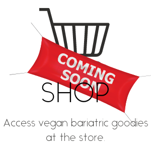 Shop. Access vegan bariatric goodies at the store. Banner stating coming soon in red