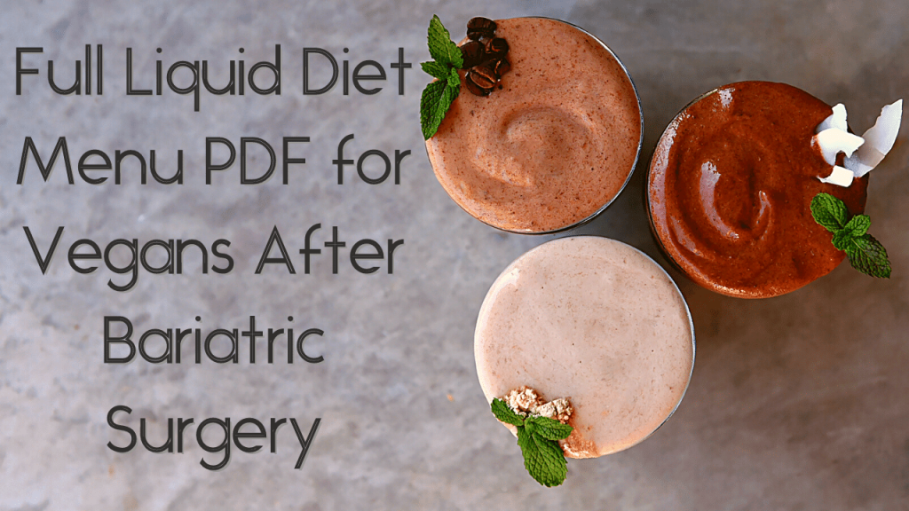 Full Liquid Diet Menu PDF for Vegans After Bariatric Surgery with 3 glasses of smoothies