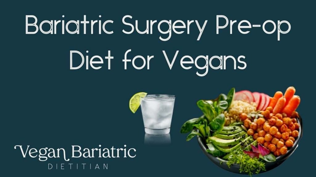 Bariatric Surgery Pre-op Diet for Vegans. cup of water with lemon wedge. bowl of food with chickpeas, vegetables, and avocado. vegan bariatric dietitian logo